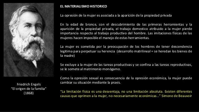 EL MATERIALISMO HISTORICO La opresión de la mujer es asociada a la aparición de la propiedad privada En la edad de bronce,...