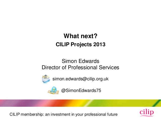 What next?                         CILIP Projects 2013                          Simon Edwards                 Director of ...