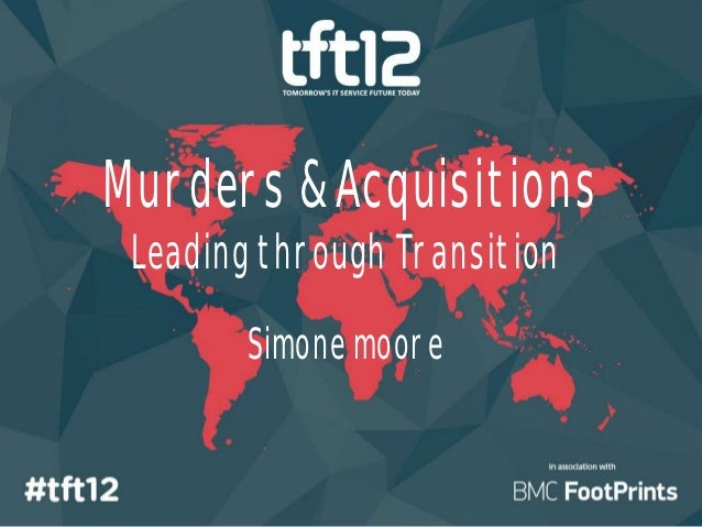 Murders & Acquisitions Leading through Transition        Simone moore                              @simonejomoore