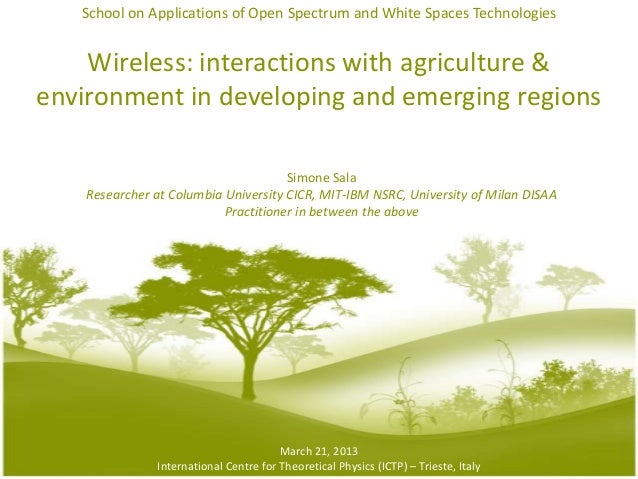 Wireless: interactions with agriculture & environment in developing and emerging regions Simone Sala Researcher at Columbi...