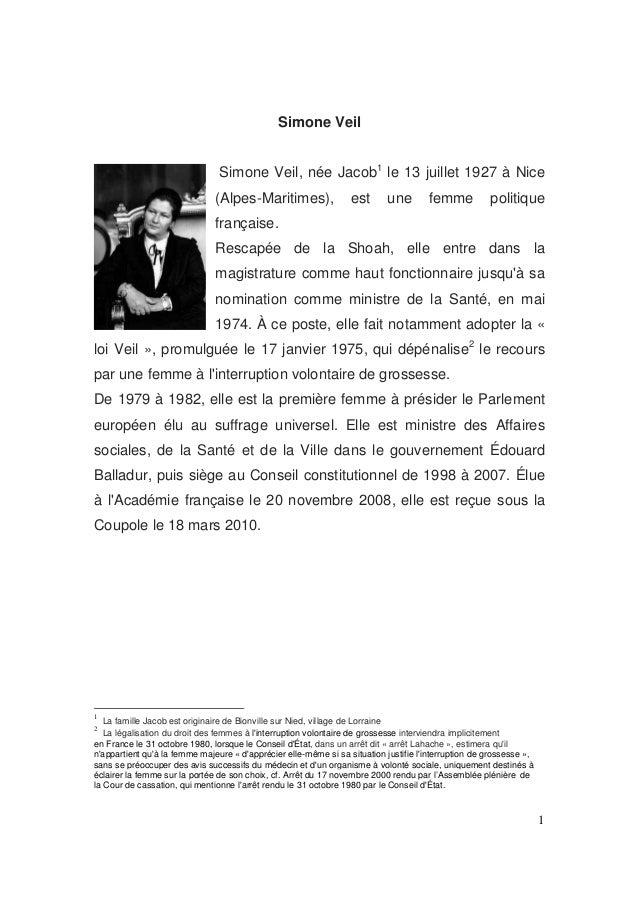 Simone Veil Simone Veil, née Jacob1 le 13 juillet 1927 à Nice (Alpes-Maritimes),  est  une  femme  politique  française. R...
