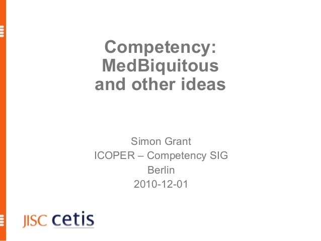 1 Competency: MedBiquitous and other ideas Simon Grant ICOPER – Competency SIG Berlin 2010-12-01