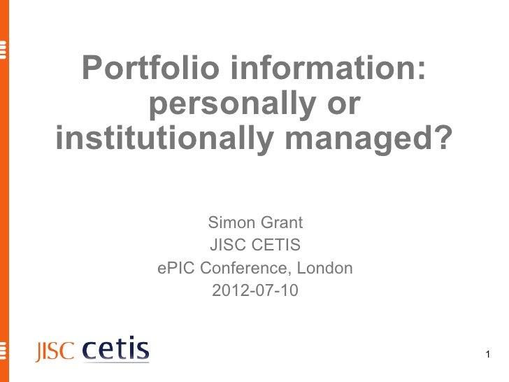 Portfolio information:       personally orinstitutionally managed?            Simon Grant            JISC CETIS      ePIC ...
