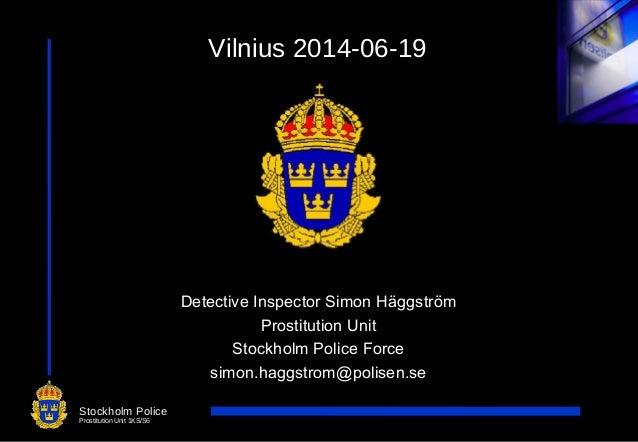 1 Vilnius 2014-06-19 Detective Inspector Simon Häggström Prostitution Unit Stockholm Police Force simon.haggstrom@polisen....