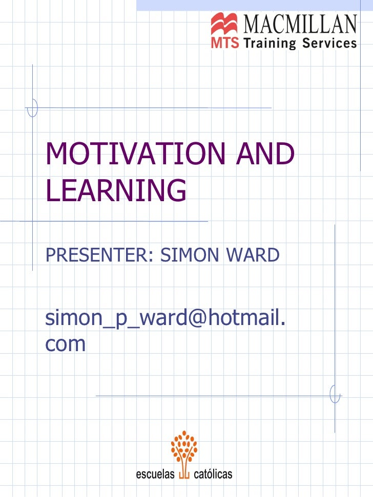 MOTIVATION AND LEARNING PRESENTER: SIMON WARD [email_address]