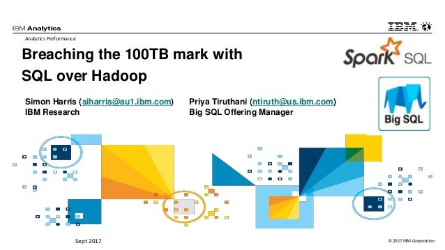 © 2017 IBM CorporationSept 2017 Breaching the 100TB mark with SQL over Hadoop Analytics Performance .1 Highlights L's lead...