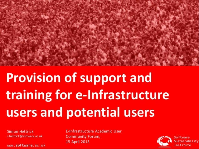Provision of support andtraining for e-Infrastructureusers and potential usersSimon Hettrick              E-Infrastructure...