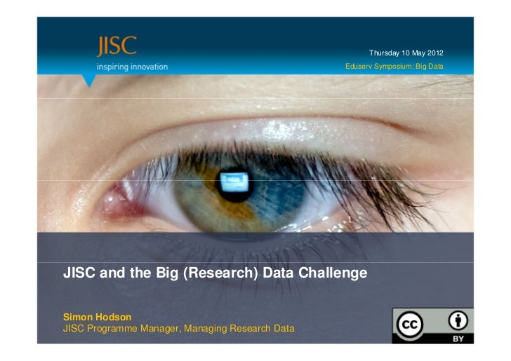 Thursday 10 May 2012                                                 Eduserv Symposium: Big DataJISC and the Big (Research...