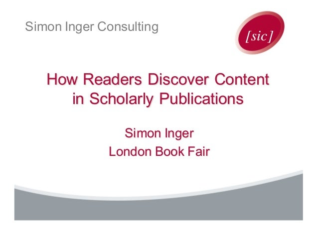 Simon Inger Consulting How Readers Discover Content in Scholarly Publications Simon Inger London Book Fair