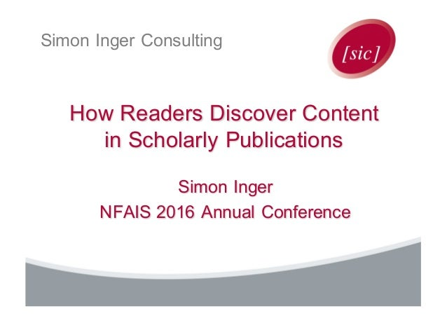 Simon Inger Consulting How Readers Discover Content in Scholarly Publications Simon Inger NFAIS 2016 Annual Conference