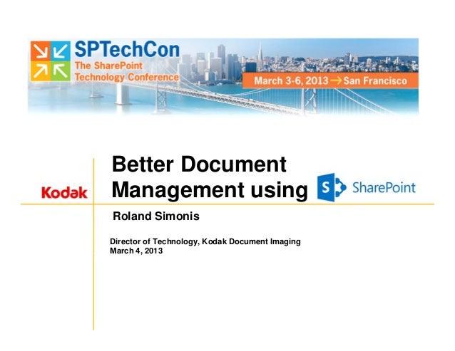 Better DocumentManagement usingRoland SimonisDirector of Technology, Kodak Document ImagingMarch 4, 2013