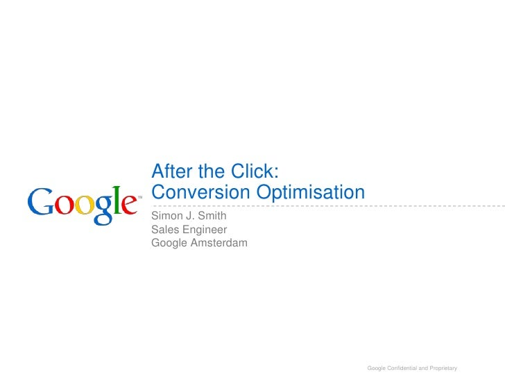 After the Click:Conversion Optimisation<br />Simon J. Smith<br />Sales Engineer<br />Google Amsterdam<br />