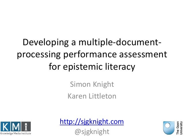 Developing a multiple-document- processing performance assessment for epistemic literacy Simon Knight Karen Littleton http...