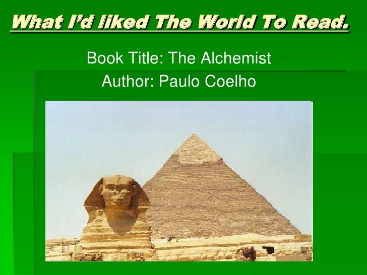 What I'd liked The World To Read.       Book Title: The Alchemist        Author: Paulo Coelho
