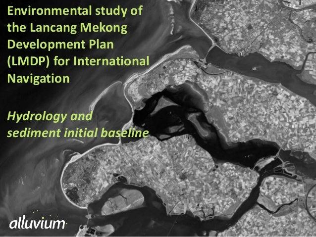 Environmental study of the Lancang Mekong Development Plan (LMDP) for International Navigation Hydrology and sediment init...