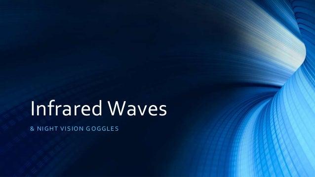Infrared Waves & NIG HT VISIO N G O G G L ES