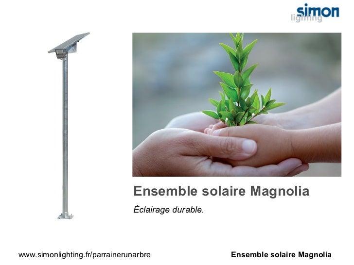 Ensemble solaire Magnolia                                Éclairage durable.www.simonlighting.fr/parrainerunarbre          ...