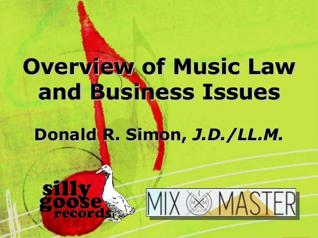 Overview of Music LawOverview of Music Law and Business Issuesand Business Issues Donald R. Simon,Donald R. Simon, J.D./LL...