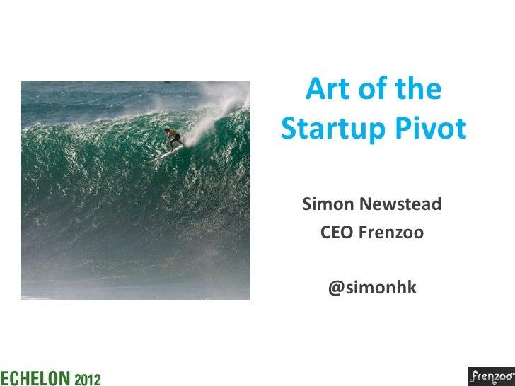 Art of theStartup Pivot Simon Newstead   CEO Frenzoo   @simonhk