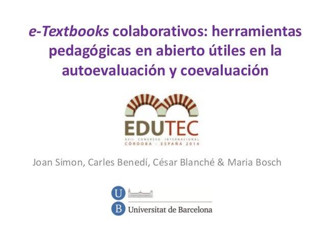 e-Textbooks colaborativos: herramientas pedagógicas en abierto útiles en la autoevaluación y coevaluación Joan Simon, Carl...