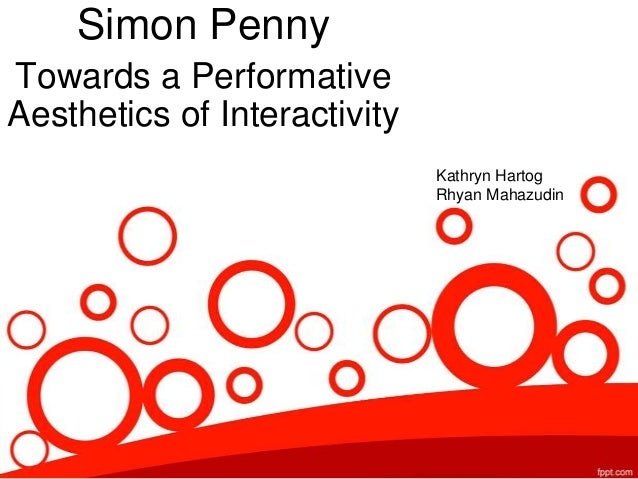 Simon PennyTowards a PerformativeAesthetics of Interactivity                              Kathryn Hartog                  ...