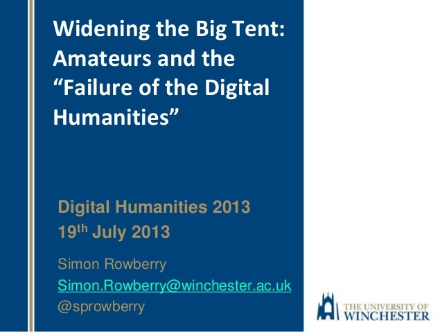 """Widening the Big Tent: Amateurs and the """"Failure of the Digital Humanities"""" Digital Humanities 2013 19th July 2013 Simon R..."""