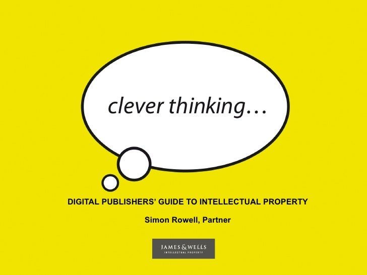 DIGITAL PUBLISHERS' GUIDE TO INTELLECTUAL PROPERTY                  Simon Rowell, Partner