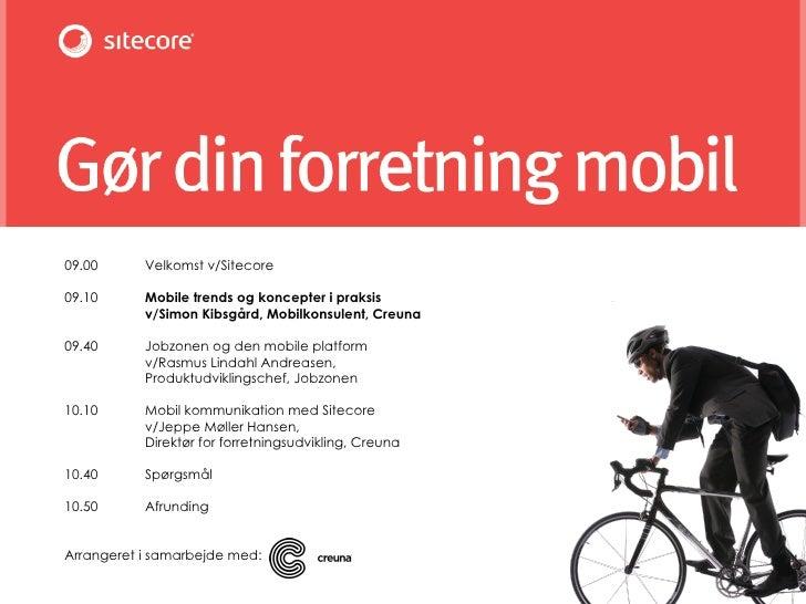 09.00 Velkomst v/Sitecore 09.10 Mobile trends og koncepter i praksis v/Simon Kibsgård, Mobilkonsulent, Creuna 09.40 Jobzon...