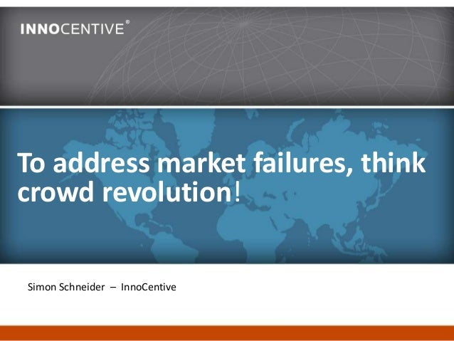 To address market failures, thinkcrowd revolution!Simon Schneider – InnoCentive
