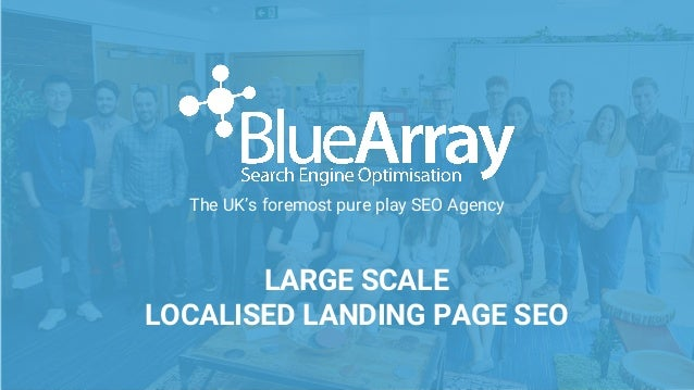 The UK's foremost pure play SEO Agency LARGE SCALE LOCALISED LANDING PAGE SEO