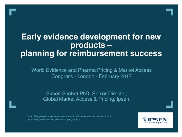 Simon Shohet PhD, Senior Director, Global Market Access & Pricing, Ipsen. Early evidence development for new products – pl...