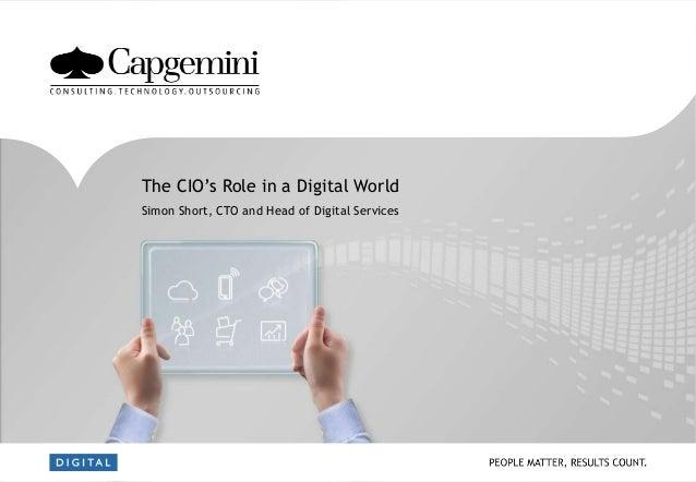 The CIO's Role in a Digital World Simon Short, CTO and Head of Digital Services