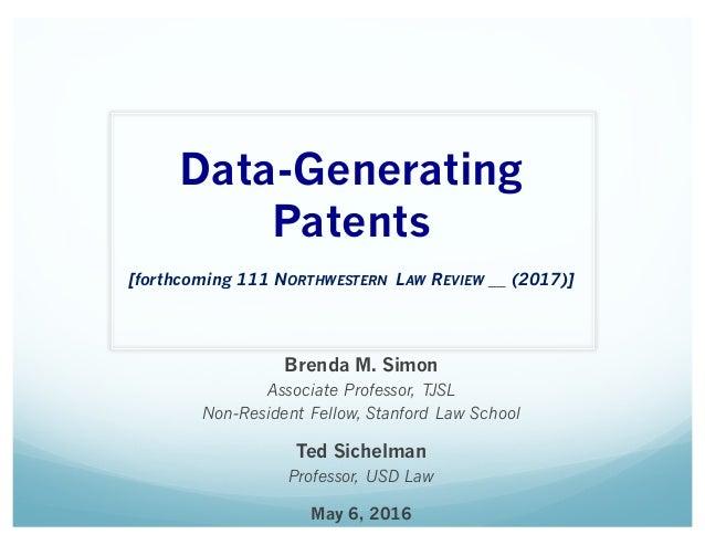 Data-Generating Patents [forthcoming 111 NORTHWESTERN LAW REVIEW __ (2017)] Brenda M. Simon Associate Professor, TJSL Non-...