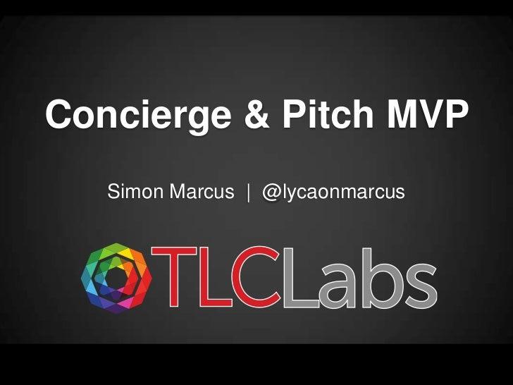 Concierge & Pitch MVP   Simon Marcus | @lycaonmarcus