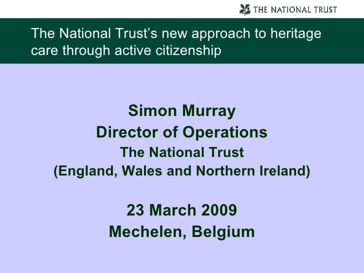 The National Trust's new approach to heritage care through active citizenship <ul><li>Simon Murray </li></ul><ul><li>Direc...