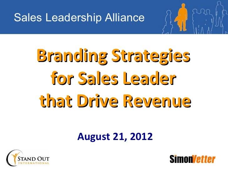 Sales Leadership Alliance    Branding Strategies      for Sales Leader    that Drive Revenue            August 21, 2012