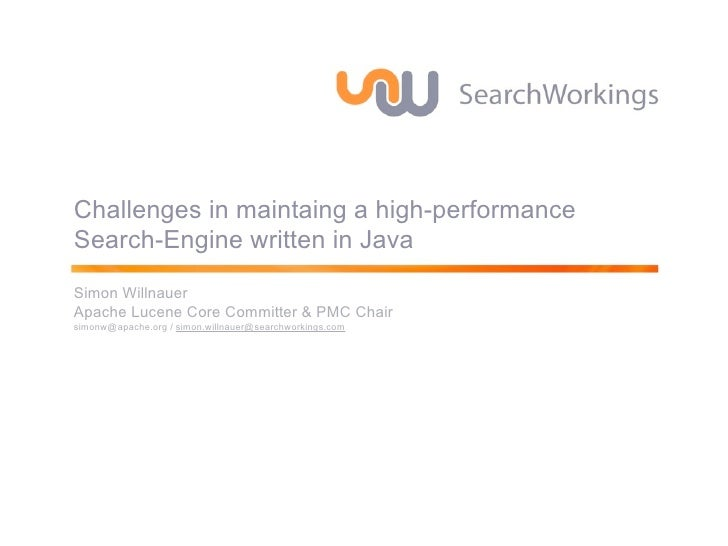 Challenges in maintaing a high-performanceSearch-Engine written in JavaSimon WillnauerApache Lucene Core Committer & PMC C...