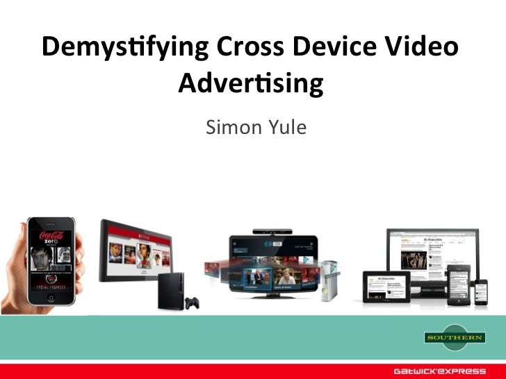 Demys&fying Cross Device Video          Adver&sing                       Simon Yule