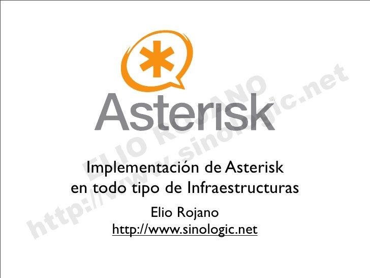 Implementación de Asterisk en todo tipo de Infraestructuras             Elio Rojano      http://www.sinologic.net