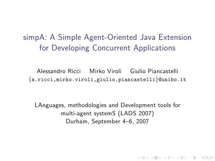 simpA: A Simple Agent-Oriented Java Extension     for Developing Concurrent Applications     Alessandro Ricci   Mirko Viro...