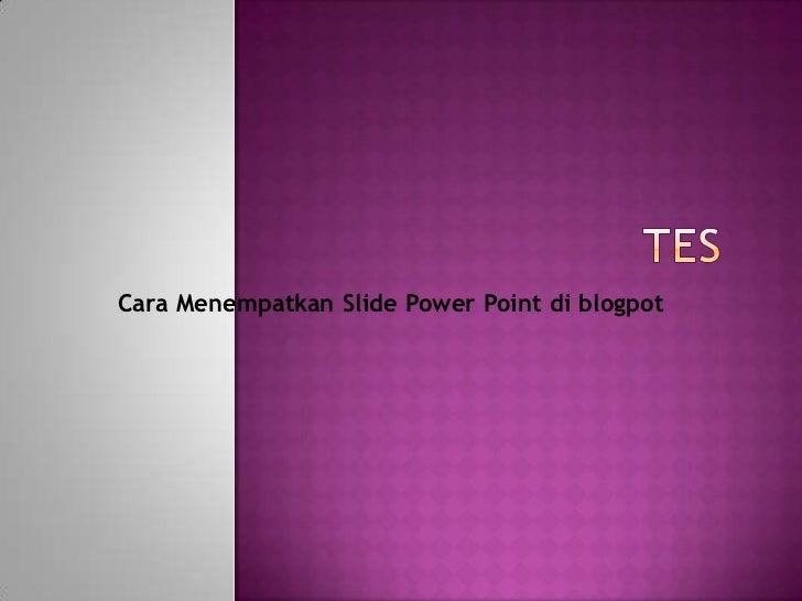 Cara Menempatkan Slide Power Point di blogpot