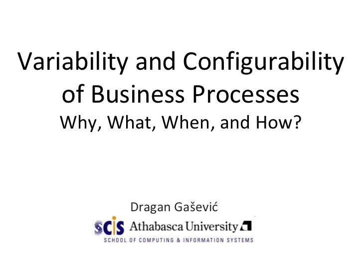 Variability and Configurability of Business ProcessesWhy, What, When, and How?<br />DraganGašević<br />