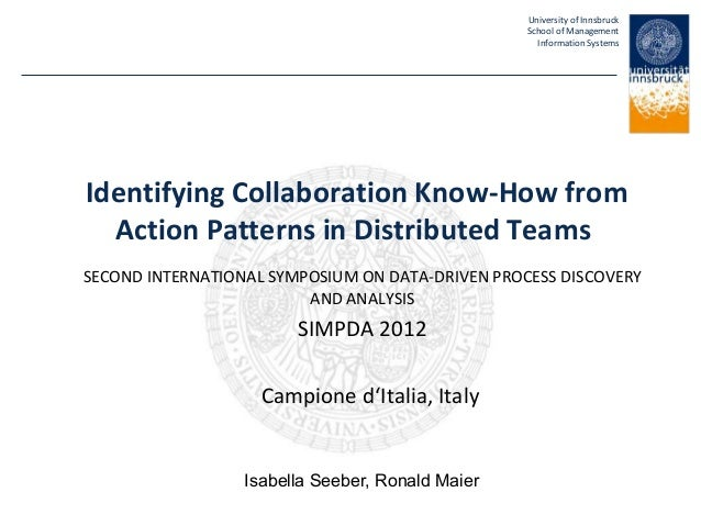University of InnsbruckSchool of ManagementInformation SystemsIdentifying Collaboration Know-How fromAction Patterns in Di...