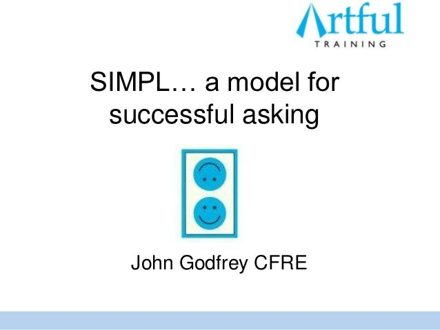 SIMPL… a model for successful asking   John Godfrey CFRE