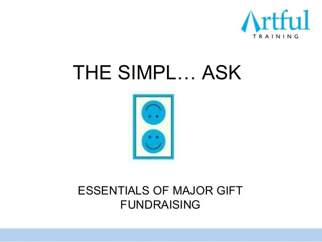THE SIMPL… ASKESSENTIALS OF MAJOR GIFT     FUNDRAISING