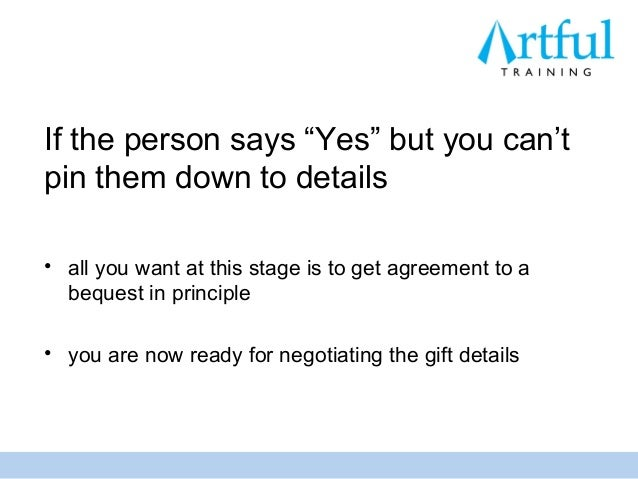 """If the person says """"Yes"""" but you can'tpin them down to details• all you want at this stage is to get agreement to a  beque..."""