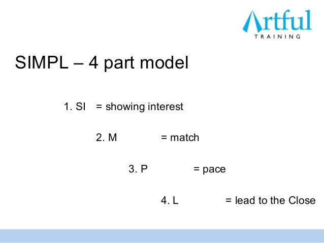 SIMPL – 4 part model     1. SI = showing interest           2. M          = match                  3. P          = pace   ...