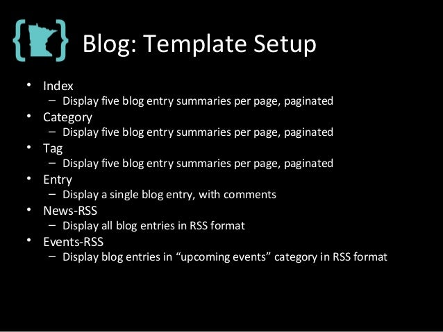 Blog: Template Setup • Index – Display five blog entry summaries per page, paginated • Category – Display five blog entry ...