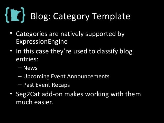 Blog: Category Template • Categories are natively supported by ExpressionEngine • In this case they're used to classify bl...