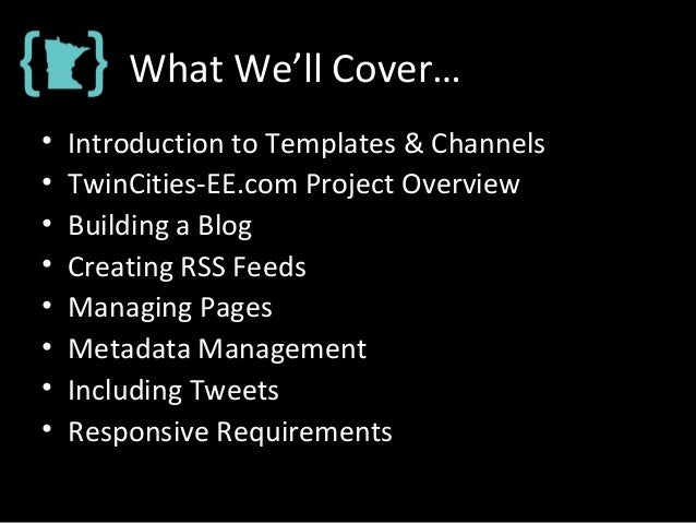 What We'll Cover… • Introduction to Templates & Channels • TwinCities-EE.com Project Overview • Building a Blog • Creating...